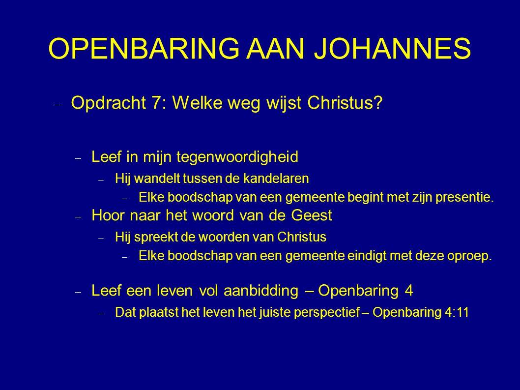 OPENBARING AAN JOHANNES  Opdracht 7: Welke weg wijst Christus.