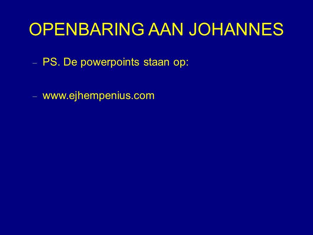 OPENBARING AAN JOHANNES  PS. De powerpoints staan op:  www.ejhempenius.com