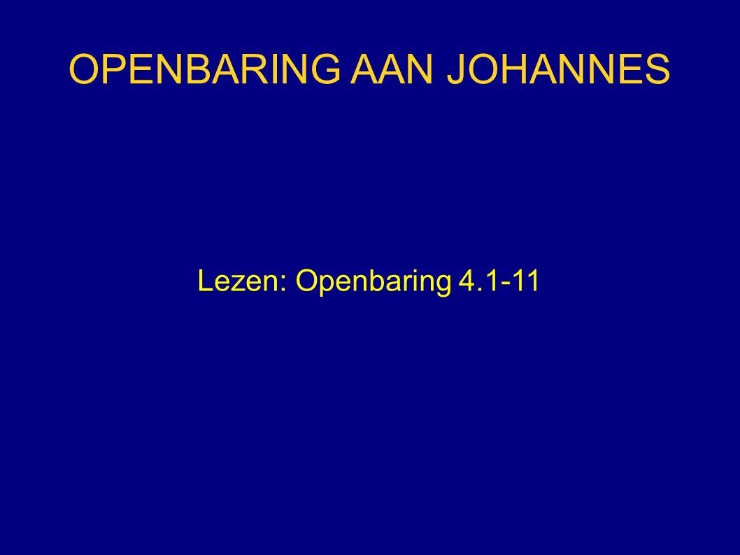 OPENBARING AAN JOHANNES Lezen: Openbaring 4.1-11