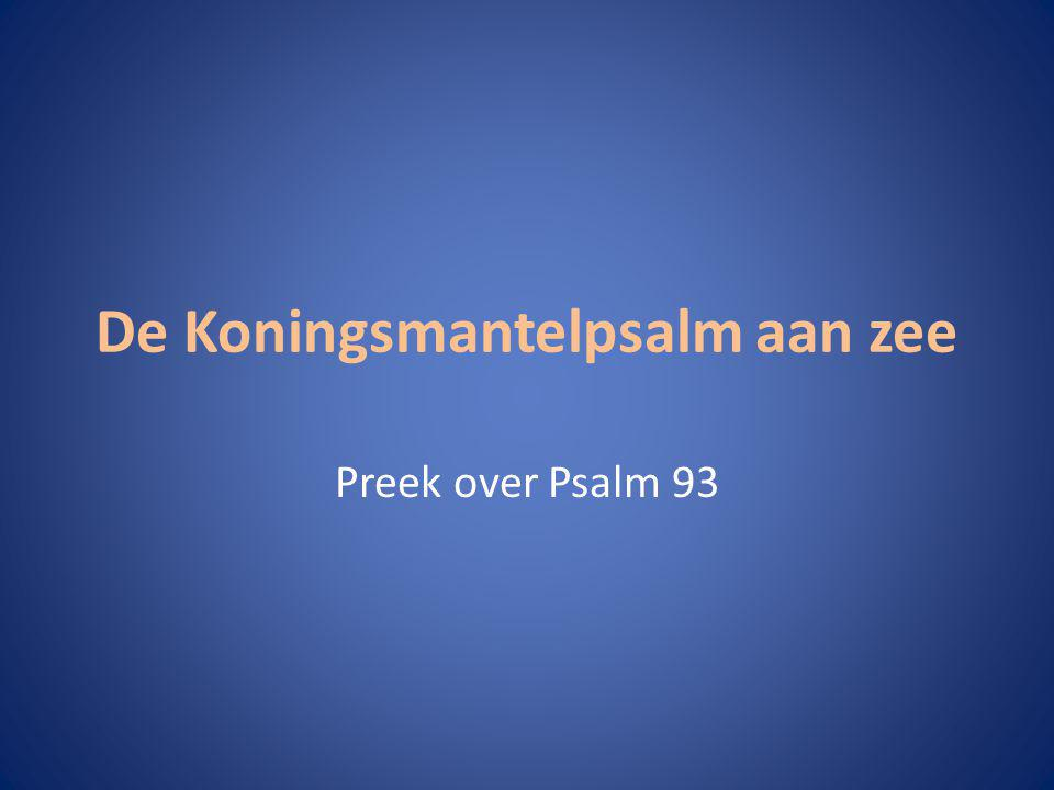 De Koningsmantelpsalm aan zee Preek over Psalm 93