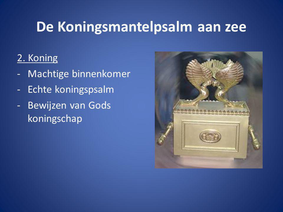 De Koningsmantelpsalm aan zee 2. Koning -Machtige binnenkomer -Echte koningspsalm -Bewijzen van Gods koningschap