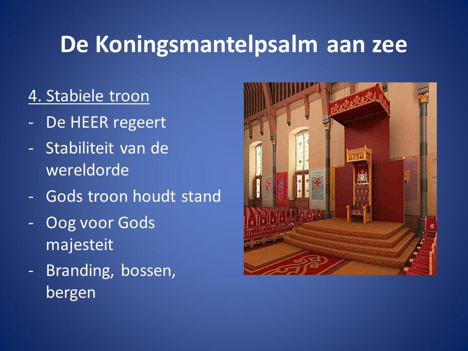 De Koningsmantelpsalm aan zee 4. Stabiele troon -De HEER regeert -Stabiliteit van de wereldorde -Gods troon houdt stand -Oog voor Gods majesteit -Bran
