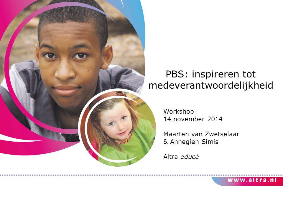 PBS: inspireren tot medeverantwoordelijkheid Workshop 14 november 2014 Maarten van Zwetselaar & Annegien Simis Altra educé
