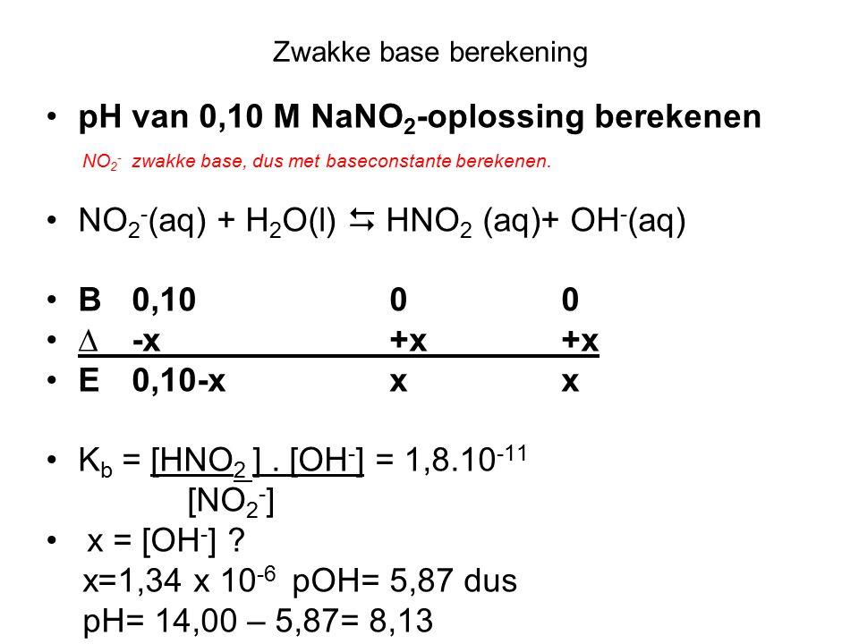 Zwakke base berekening pH van 0,10 M NaNO 2 -oplossing berekenen NO 2 - zwakke base, dus met baseconstante berekenen.