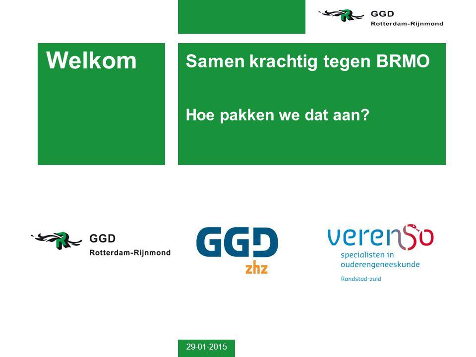 29-01-2015 Samen krachtig tegen BRMO Hoe pakken we dat aan? Welkom