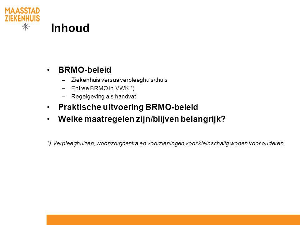Inhoud BRMO-beleid –Ziekenhuis versus verpleeghuis/thuis –Entree BRMO in VWK *) –Regelgeving als handvat Praktische uitvoering BRMO-beleid Welke maatr
