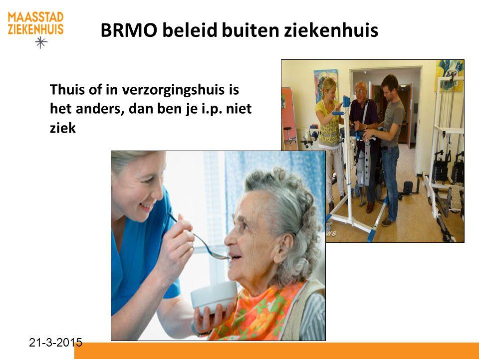 21-3-2015 BRMO beleid buiten ziekenhuis Thuis of in verzorgingshuis is het anders, dan ben je i.p. niet ziek