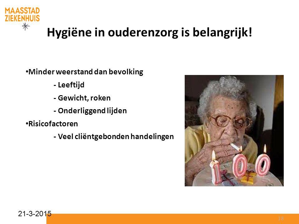 21-3-2015 Hygiëne in ouderenzorg is belangrijk! Minder weerstand dan bevolking - Leeftijd - Gewicht, roken - Onderliggend lijden Risicofactoren - Veel