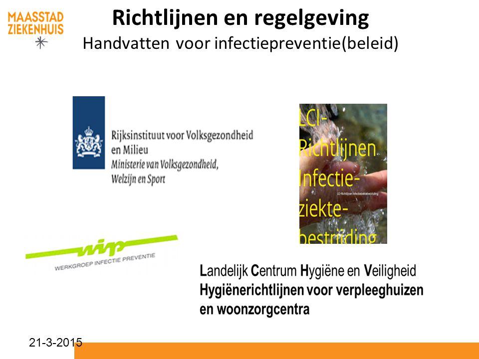21-3-2015 Richtlijnen en regelgeving Handvatten voor infectiepreventie(beleid)