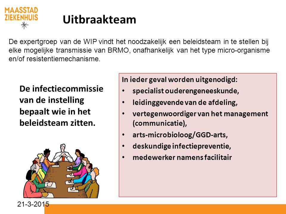 21-3-2015 Uitbraakteam De infectiecommissie van de instelling bepaalt wie in het beleidsteam zitten. In ieder geval worden uitgenodigd: specialist oud