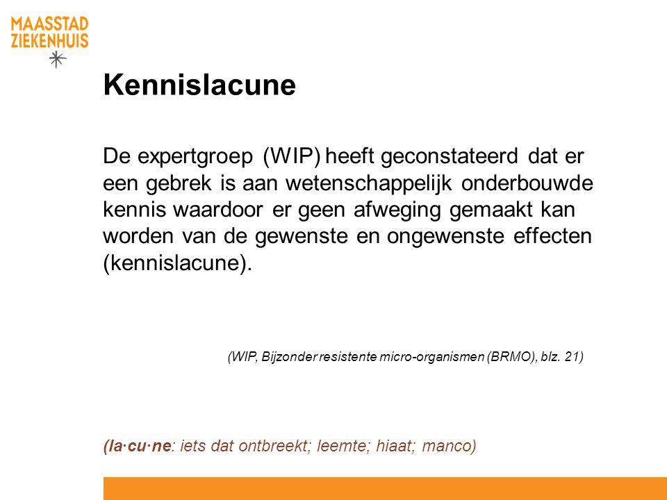 Kennislacune De expertgroep (WIP) heeft geconstateerd dat er een gebrek is aan wetenschappelijk onderbouwde kennis waardoor er geen afweging gemaakt k
