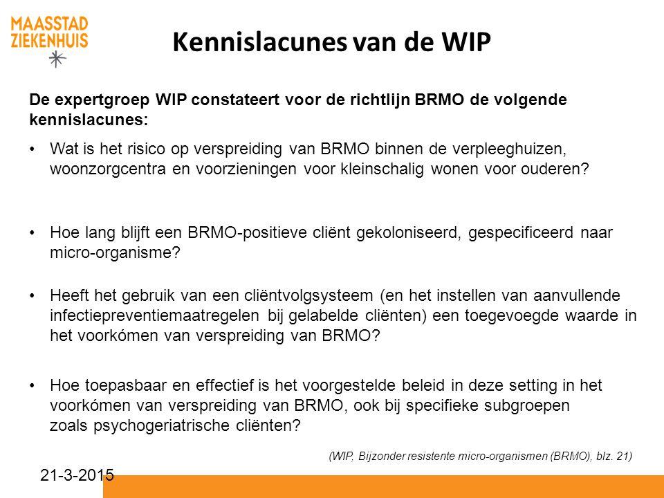 21-3-2015 Kennislacunes van de WIP De expertgroep WIP constateert voor de richtlijn BRMO de volgende kennislacunes: Wat is het risico op verspreiding