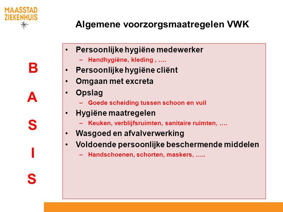 Algemene voorzorgsmaatregelen VWK Persoonlijke hygiëne medewerker –Handhygiëne, kleding, …. Persoonlijke hygiëne cliënt Omgaan met excreta Opslag –Goe