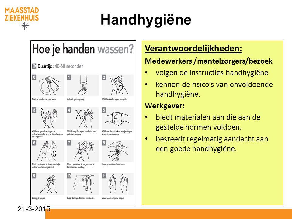 21-3-2015 Handhygiëne Verantwoordelijkheden: Medewerkers /mantelzorgers/bezoek volgen de instructies handhygiëne kennen de risico's van onvoldoende ha