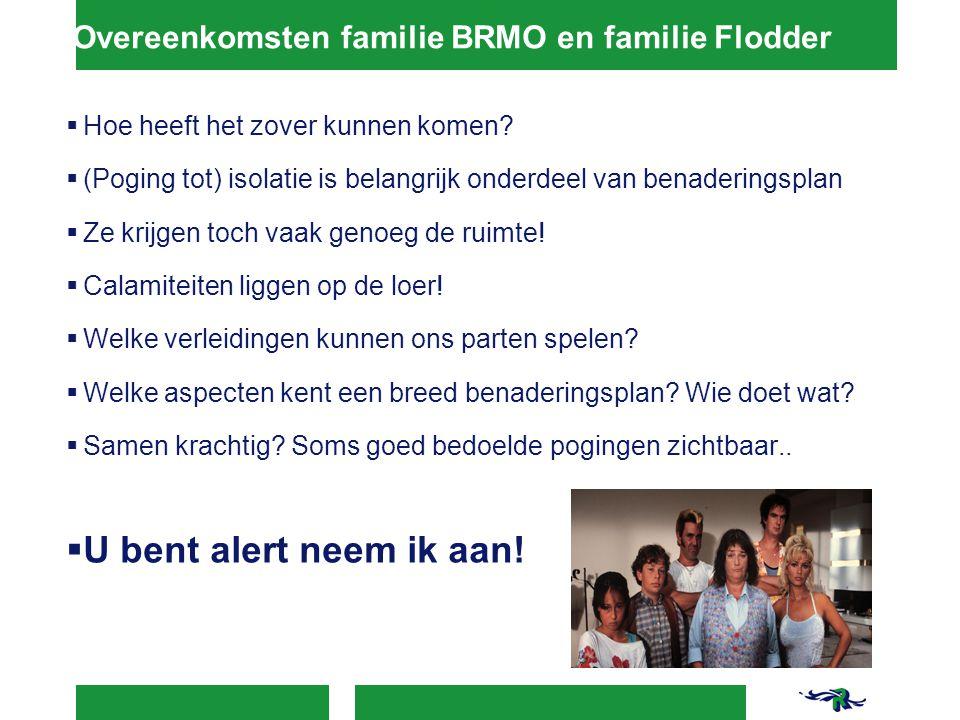 Overeenkomsten familie BRMO en familie Flodder  Hoe heeft het zover kunnen komen?  (Poging tot) isolatie is belangrijk onderdeel van benaderingsplan