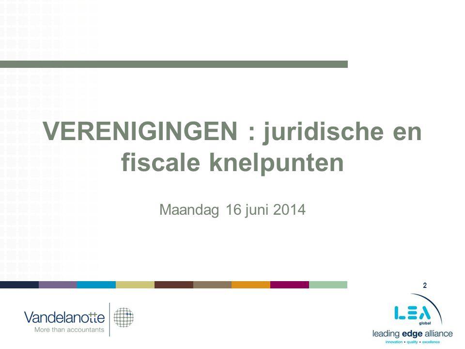 2 VERENIGINGEN : juridische en fiscale knelpunten Maandag 16 juni 2014