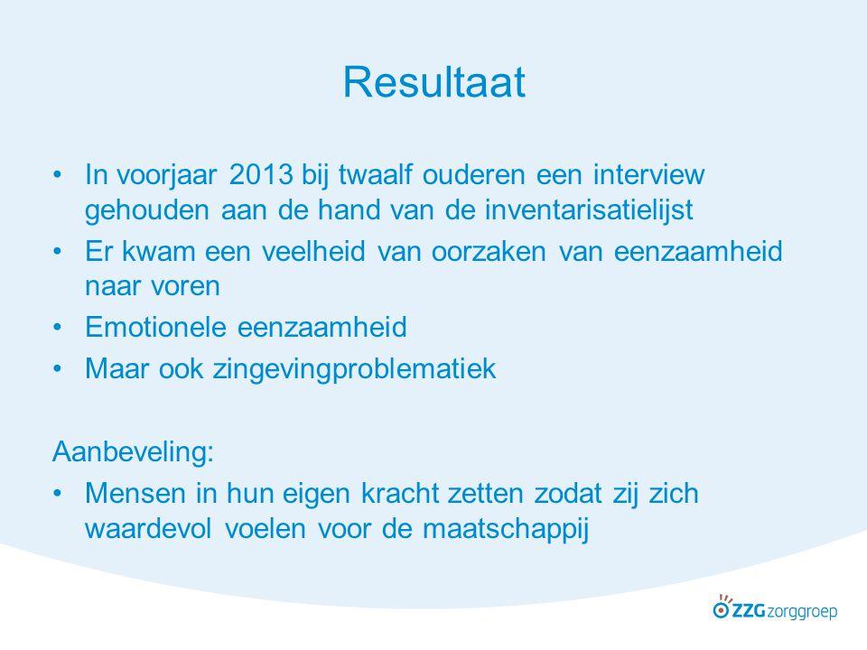 Resultaat In voorjaar 2013 bij twaalf ouderen een interview gehouden aan de hand van de inventarisatielijst Er kwam een veelheid van oorzaken van eenz