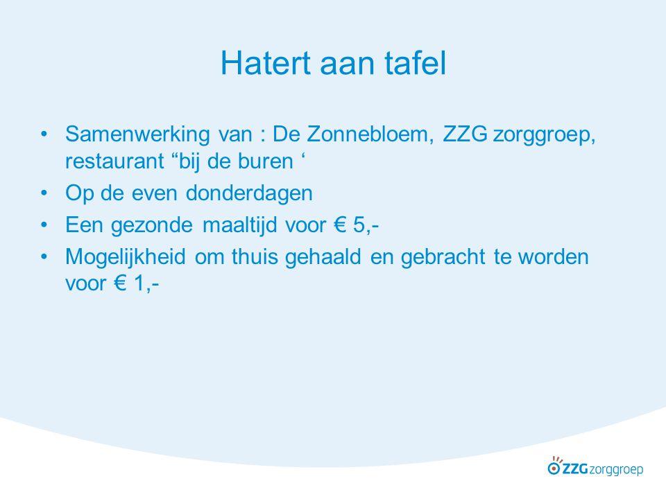 """Hatert aan tafel Samenwerking van : De Zonnebloem, ZZG zorggroep, restaurant """"bij de buren ' Op de even donderdagen Een gezonde maaltijd voor € 5,- Mo"""