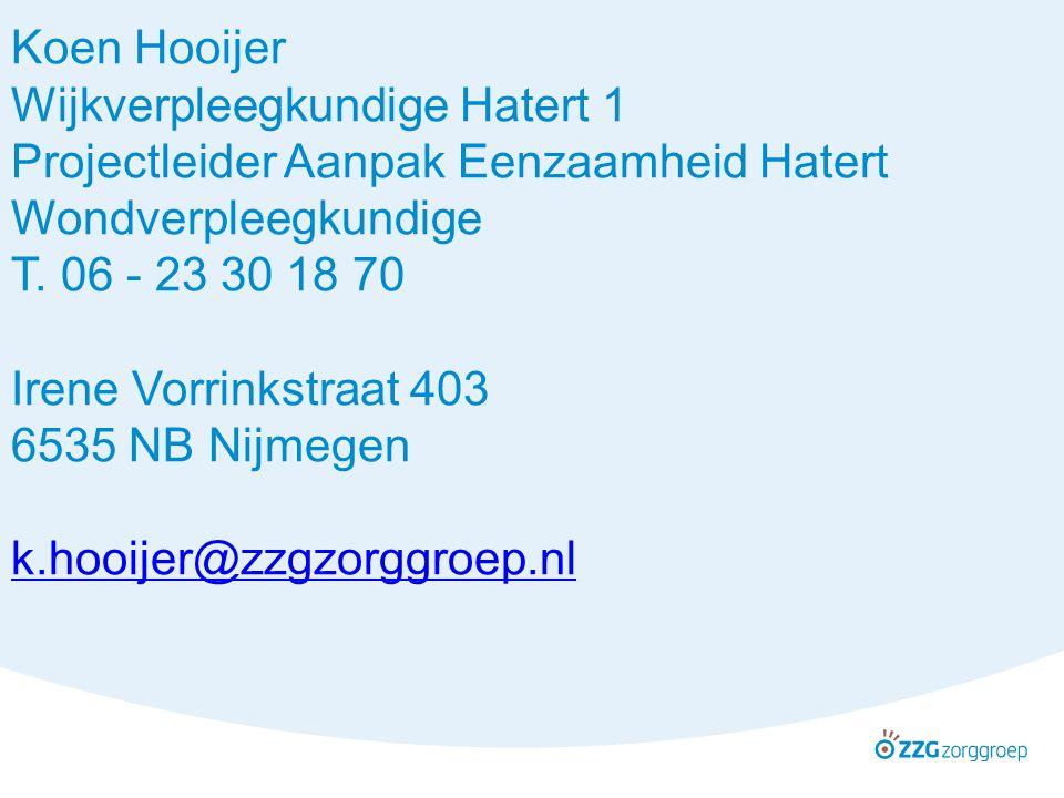 Koen Hooijer Wijkverpleegkundige Hatert 1 Projectleider Aanpak Eenzaamheid Hatert Wondverpleegkundige T. 06 - 23 30 18 70 Irene Vorrinkstraat 403 6535