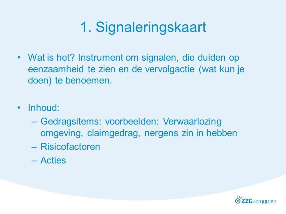1. Signaleringskaart Wat is het? Instrument om signalen, die duiden op eenzaamheid te zien en de vervolgactie (wat kun je doen) te benoemen. Inhoud: –