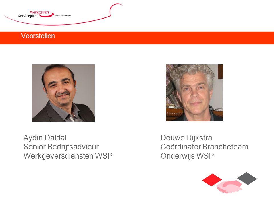 Voorstellen Aydin DaldalDouwe Dijkstra Senior BedrijfsadvieurCoördinator Brancheteam Werkgeversdiensten WSPOnderwijs WSP