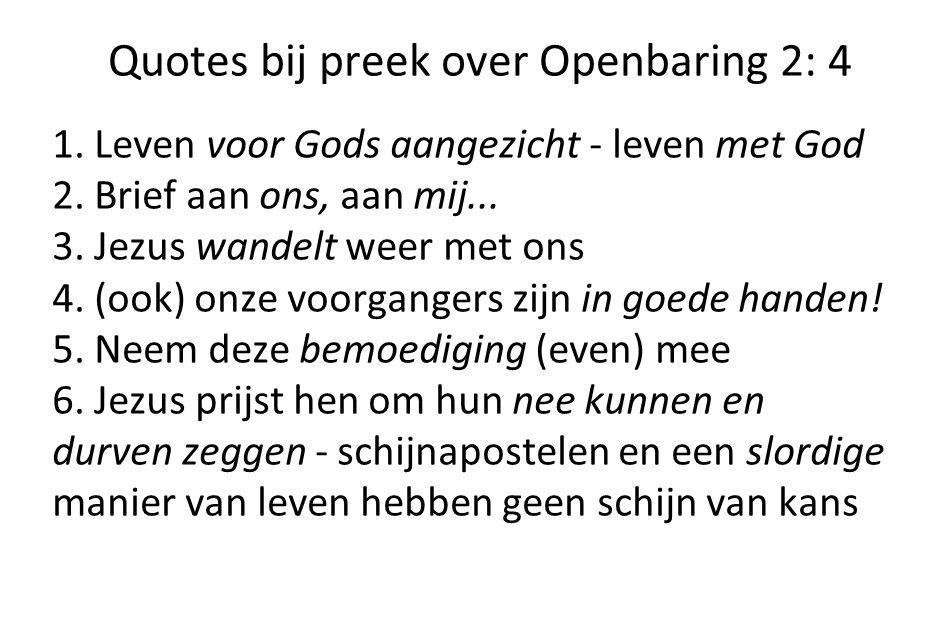 Quotes bij preek over Openbaring 2: 4 1. Leven voor Gods aangezicht - leven met God 2. Brief aan ons, aan mij... 3. Jezus wandelt weer met ons 4. (ook