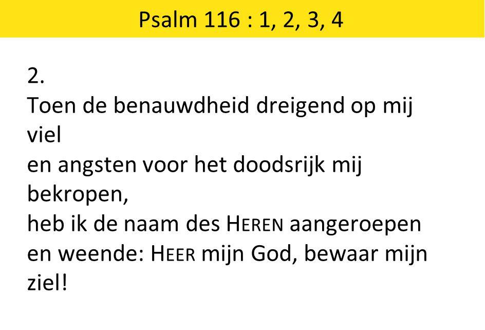 Psalm 116 : 1, 2, 3, 4 3.
