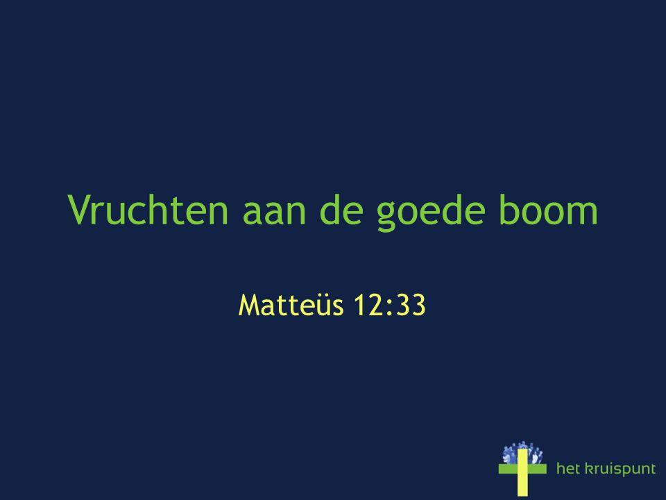 Vruchten aan de goede boom Matteüs 12:33