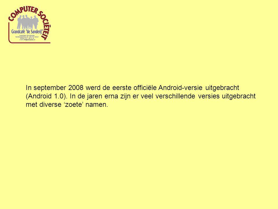 In september 2008 werd de eerste officiële Android-versie uitgebracht (Android 1.0). In de jaren erna zijn er veel verschillende versies uitgebracht m