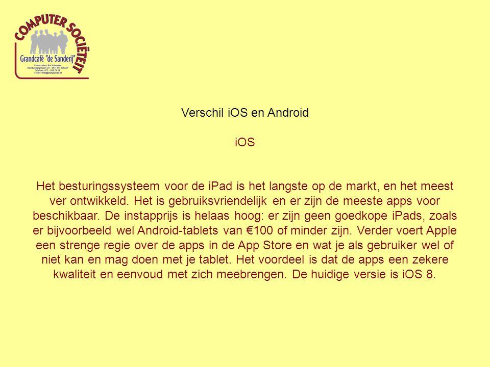 Verschil iOS en Android iOS Het besturingssysteem voor de iPad is het langste op de markt, en het meest ver ontwikkeld. Het is gebruiksvriendelijk en