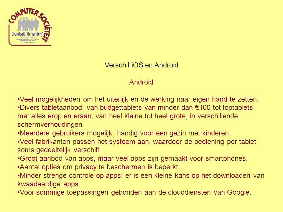 Verschil iOS en Android Android Veel mogelijkheden om het uiterlijk en de werking naar eigen hand te zetten. Divers tabletaanbod: van budgettablets va