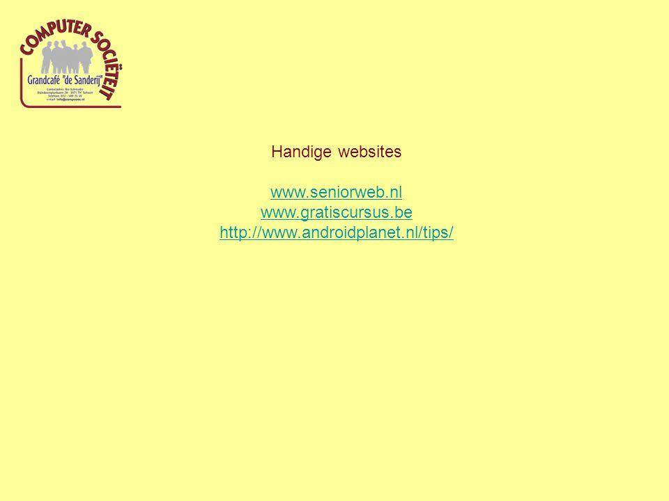 Handige websites www.seniorweb.nl www.gratiscursus.be http://www.androidplanet.nl/tips/