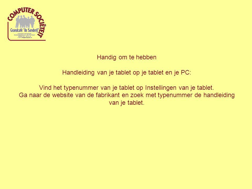 Handig om te hebben Handleiding van je tablet op je tablet en je PC: Vind het typenummer van je tablet op Instellingen van je tablet.