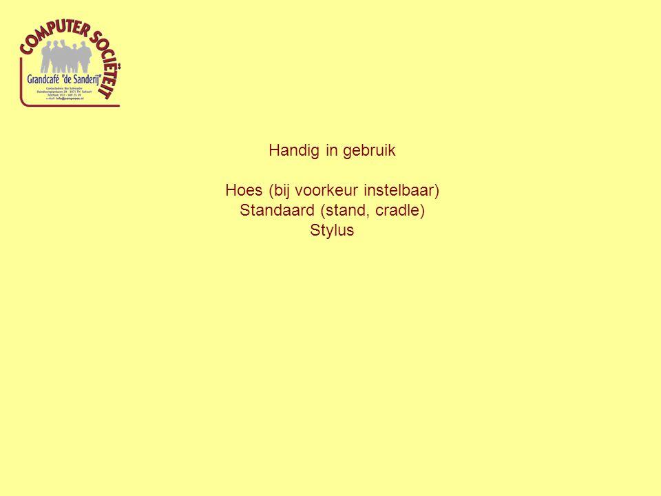Handig in gebruik Hoes (bij voorkeur instelbaar) Standaard (stand, cradle) Stylus