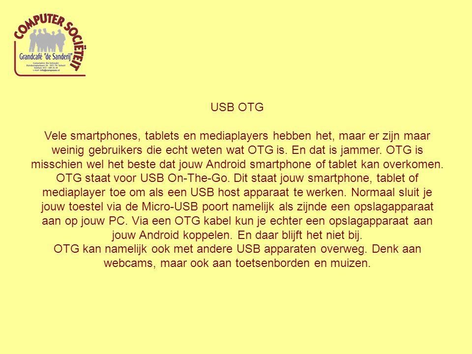 USB OTG Vele smartphones, tablets en mediaplayers hebben het, maar er zijn maar weinig gebruikers die echt weten wat OTG is.