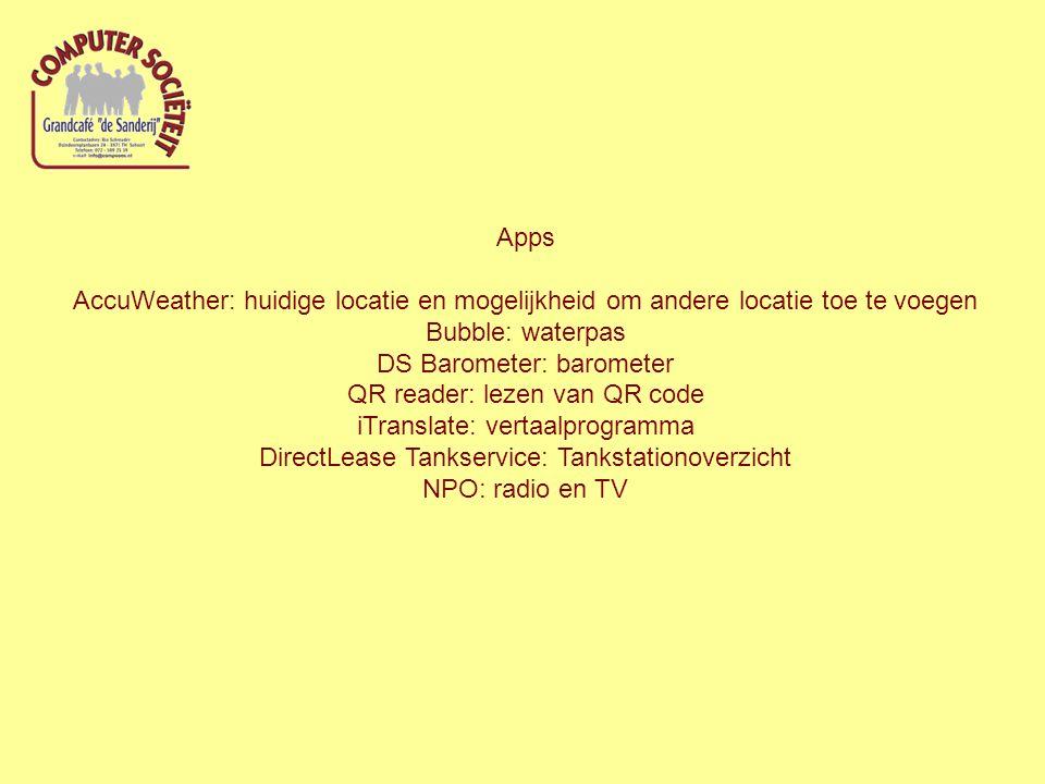 Apps AccuWeather: huidige locatie en mogelijkheid om andere locatie toe te voegen Bubble: waterpas DS Barometer: barometer QR reader: lezen van QR code iTranslate: vertaalprogramma DirectLease Tankservice: Tankstationoverzicht NPO: radio en TV
