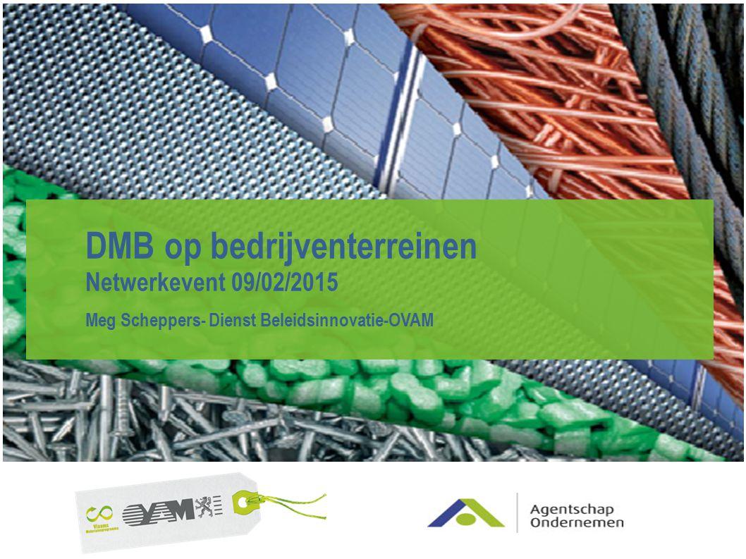 DMB op bedrijventerreinen Netwerkevent 09/02/2015 Meg Scheppers- Dienst Beleidsinnovatie-OVAM