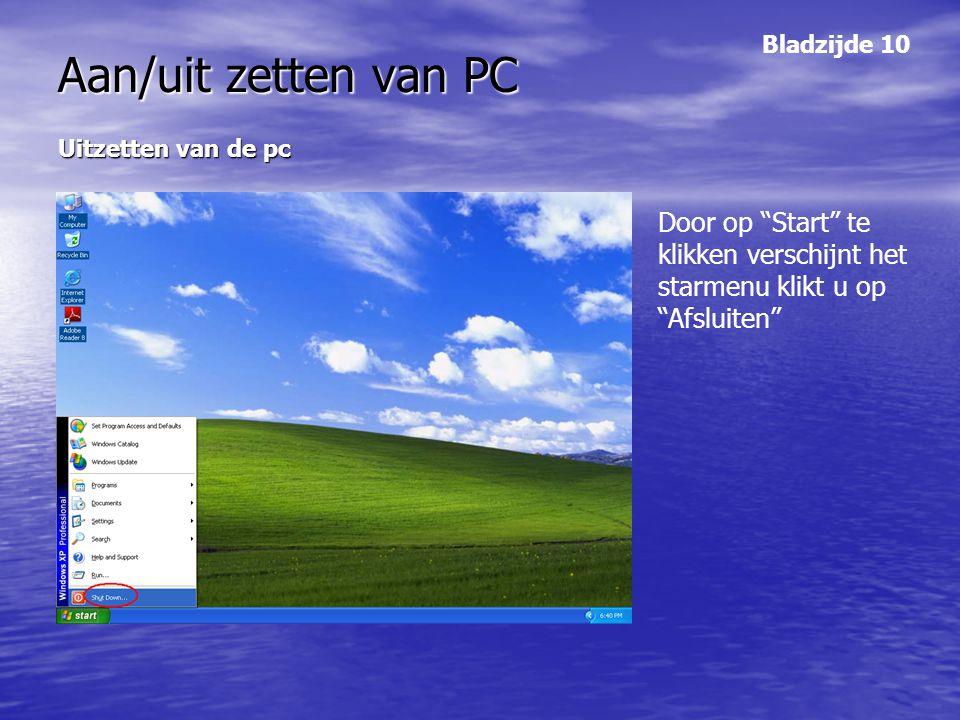 """Aan/uit zetten van PC Uitzetten van de pc Door op """"Start"""" te klikken verschijnt het starmenu klikt u op """"Afsluiten"""" Bladzijde 10"""
