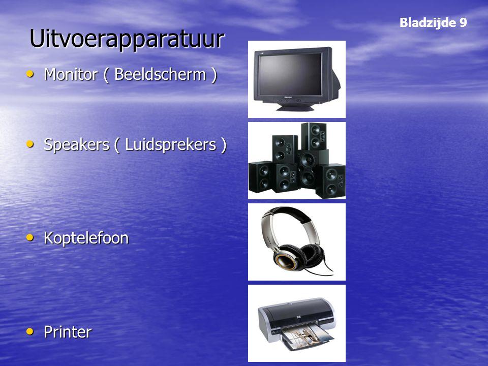 Uitvoerapparatuur Monitor ( Beeldscherm ) Monitor ( Beeldscherm ) Speakers ( Luidsprekers ) Speakers ( Luidsprekers ) Koptelefoon Koptelefoon Printer
