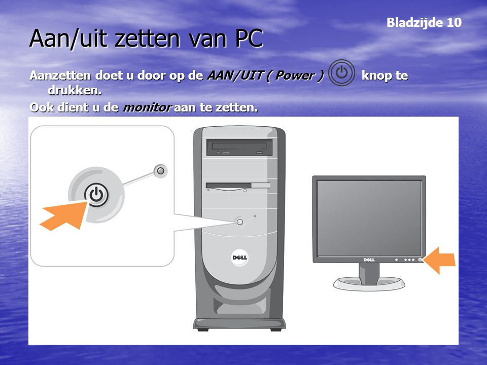 Aan/uit zetten van PC Aanzetten doet u door op de AAN/UIT ( Power ) knop te drukken. Ook dient u de monitor aan te zetten. Bladzijde 10