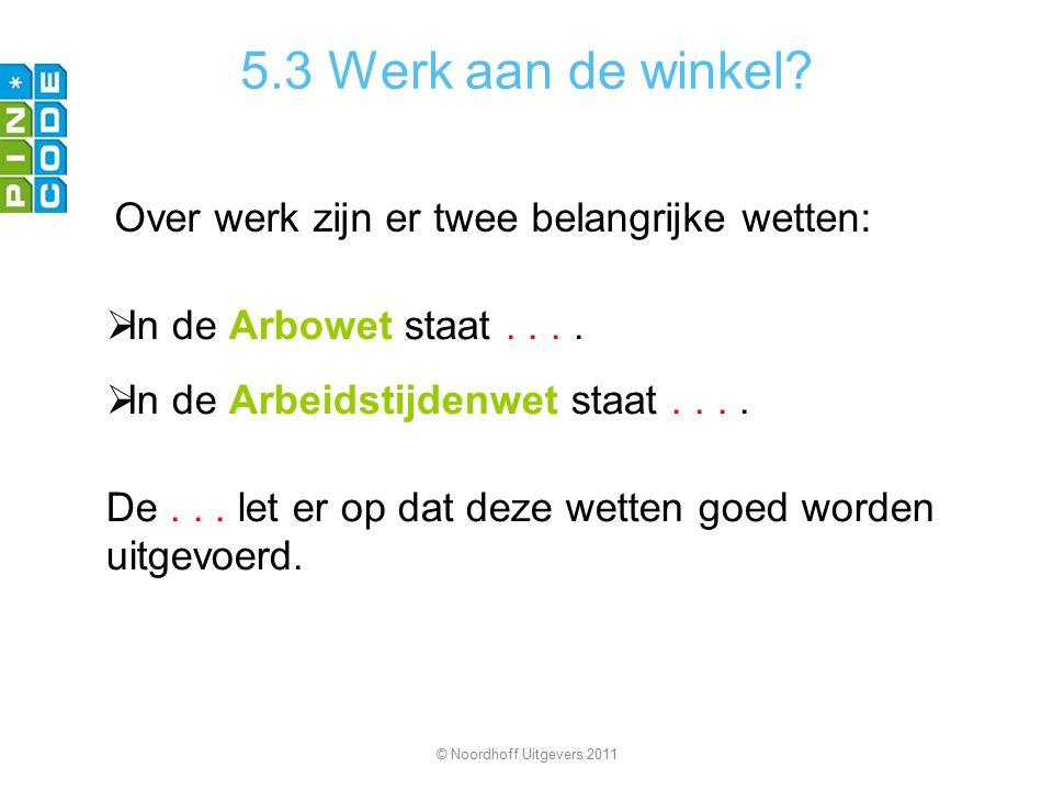 5.3 Werk aan de winkel. Over werk zijn er twee belangrijke wetten:  In de Arbowet staat....