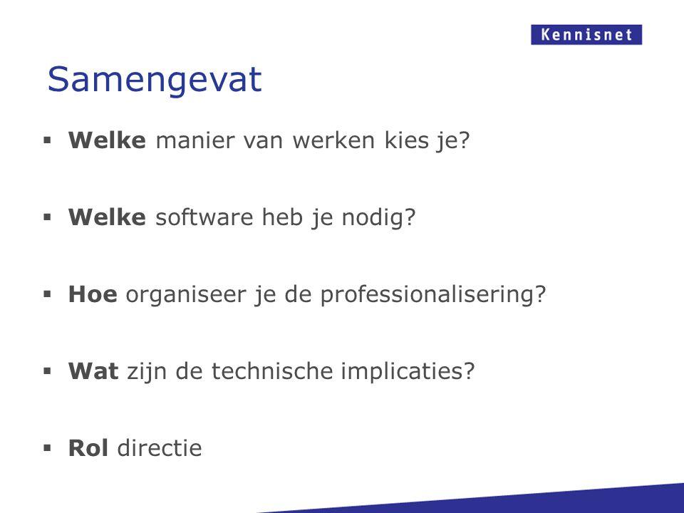  Welke manier van werken kies je?  Welke software heb je nodig?  Hoe organiseer je de professionalisering?  Wat zijn de technische implicaties? 