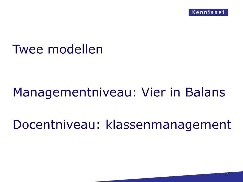 7 Twee modellen Managementniveau: Vier in Balans Docentniveau: klassenmanagement