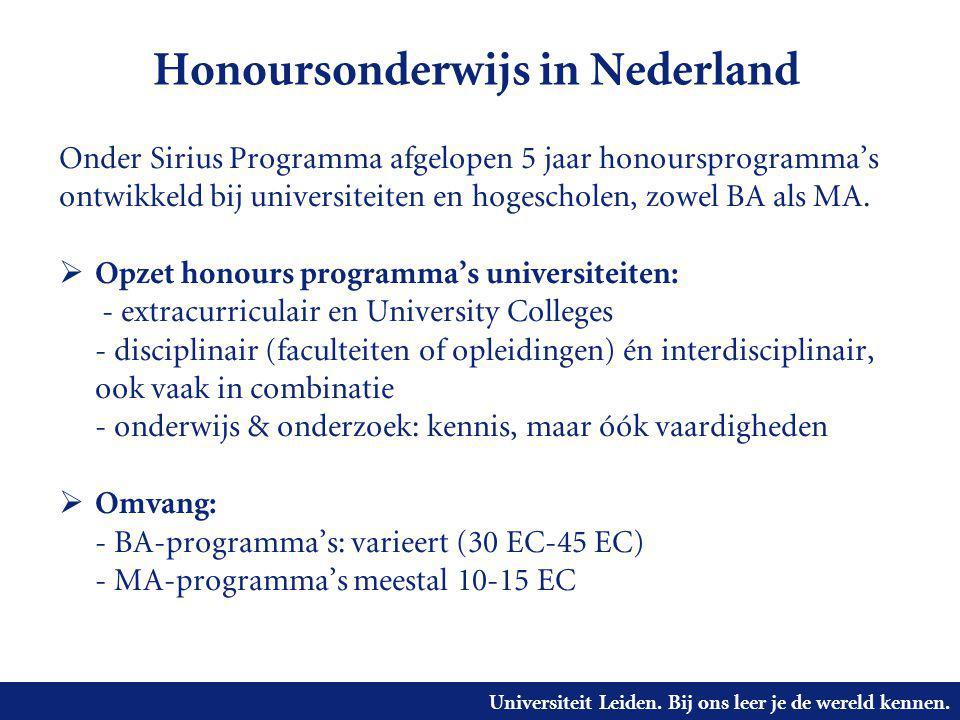Universiteit Leiden. Bij ons leer je de wereld kennen. Honoursonderwijs in Nederland Onder Sirius Programma afgelopen 5 jaar honoursprogramma's ontwik