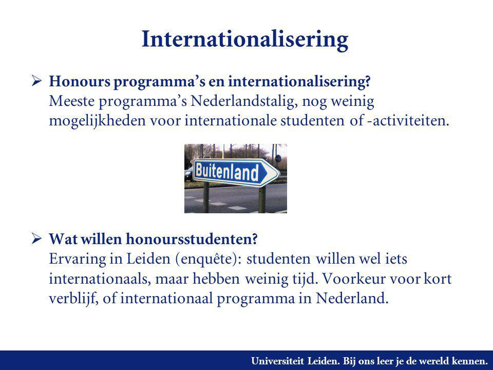 Universiteit Leiden. Bij ons leer je de wereld kennen. Internationalisering  Honours programma's en internationalisering? Meeste programma's Nederlan