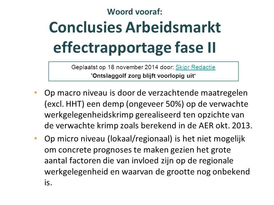 Woord vooraf: Conclusies Arbeidsmarkt effectrapportage fase II Op macro niveau is door de verzachtende maatregelen (excl. HHT) een demp (ongeveer 50%)