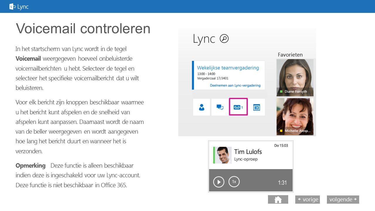 volgende vorige Voicemail controleren In het startscherm van Lync wordt in de tegel Voicemail weergegeven hoeveel onbeluisterde voicemailberichten u h