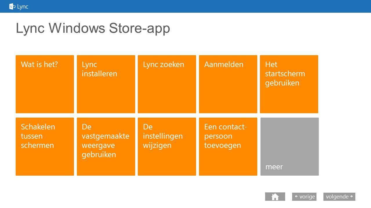 next volgende vorige Lync Windows Store-app Wat is het?Lync installeren Lync zoekenAanmelden Schakelen tussen schermen De vastgemaakte weergave gebrui