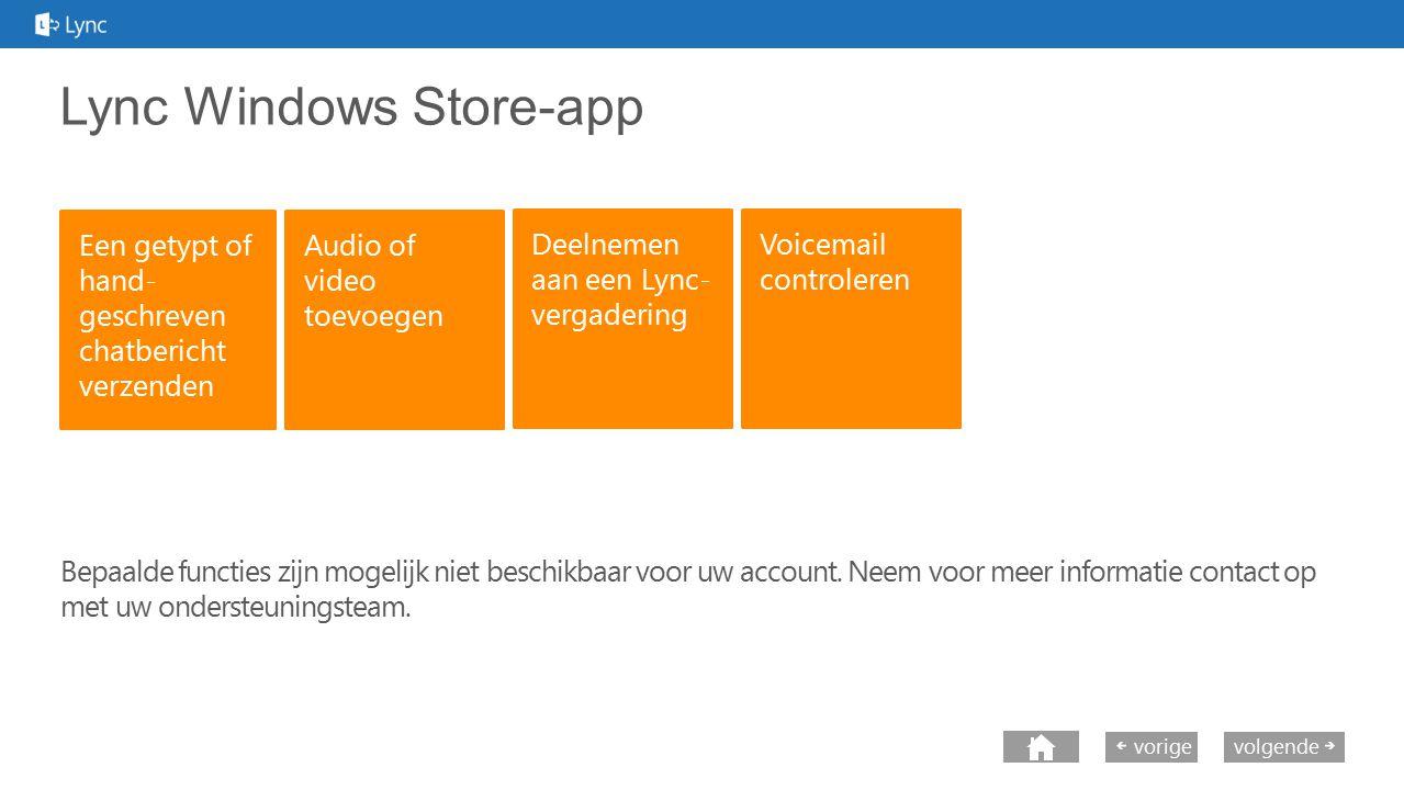 next volgende vorige Lync Windows Store-app Deelnemen aan een Lync- vergadering Bepaalde functies zijn mogelijk niet beschikbaar voor uw account. Neem