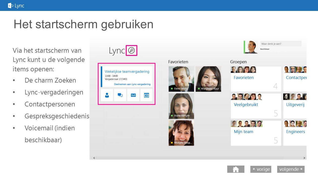 next volgende vorige Het startscherm gebruiken Via het startscherm van Lync kunt u de volgende items openen: De charm Zoeken Lync-vergaderingen Contac